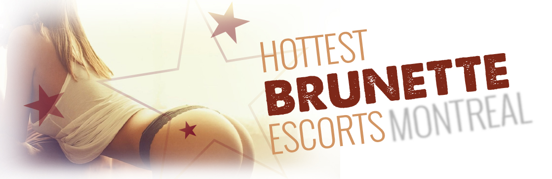 montreal hot brunettes escorts